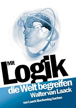 Mit Logik die Welt begreifen von [van Laack, Walter]