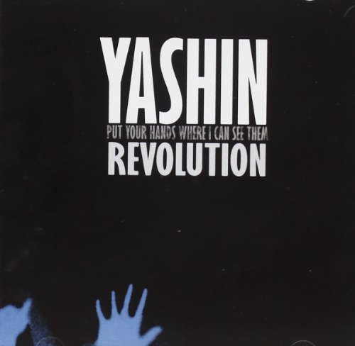 PUT YOUR HANDS WHERE I CAN SEE THEM REVOLUTION by Yashin
