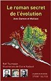 Le roman secret de l'évolution : Avec Darwin et Wallace de Rafi Toumayan,Claire Nadaud (Illustrations) ( 13 juin 2013 )