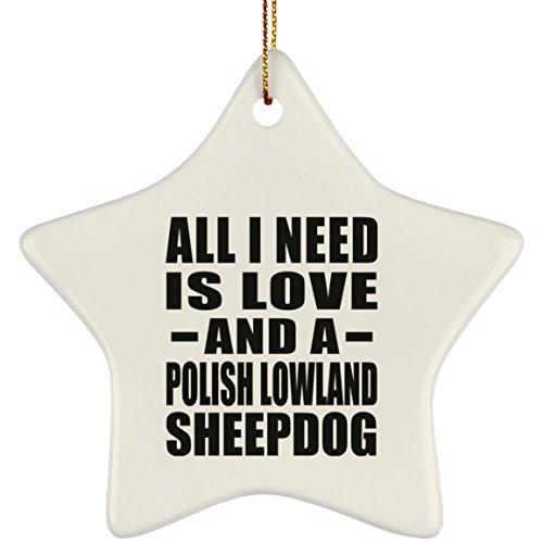 Designsify All I Need is Love and A Polish Lowland Sheepdog - Star Ornament Stern Weihnachtsbaumschmuck aus Keramik Weihnachten - Geschenk zum Geburtstag Jahrestag Muttertag Vatertag Ostern - Polish Pottery Christmas Ornament