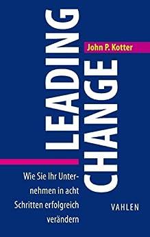 Leading Change: Wie Sie Ihr Unternehmen in acht Schritten erfolgreich verändern (Business Essentials) von [Kotter, John P.]