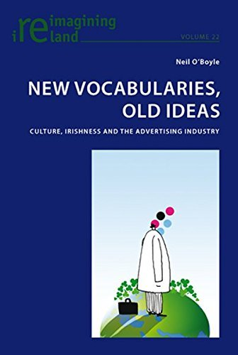 New Vocabularies, Old Ideas: Culture, Irishness and the Advertising Industry (Reimagining Ireland) by Neil O'Boyle (2011-02-09)