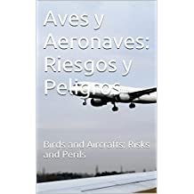 Aves y Aeronaves: Riesgos y Peligros: Birds and Aircrafts: Risks and Perils (Spanish Edition)