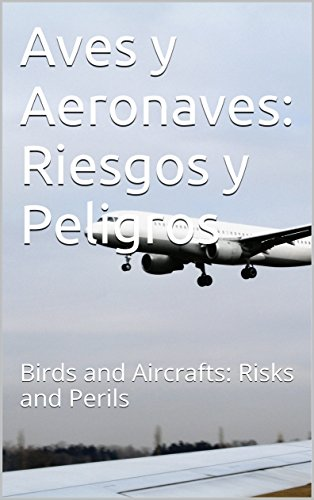 Aves y Aeronaves: Riesgos y Peligros: Birds and Aircrafts: Risks and Perils por Esteban Godinez