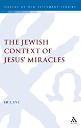Jewish Context of Jesus' Miracles (Journal for the Study of the New Testament Supplement)
