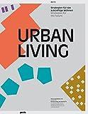 Urban Living: Strategien für das zukünftige Wohnen