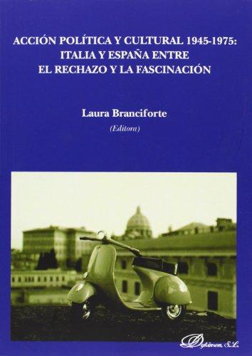 Acción política y cultural 1945-1975. Italia y España entre el rechazo y la fasc por Laura Branciforte (Ed.)