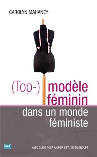 (Top-) modèle féminin dans un monde féministe par Carolyn Mahaney