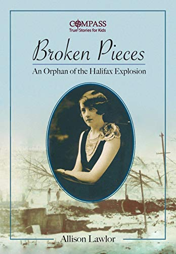 Broken Pieces: An Orphan of the Halifax Explosion (Compass: True Stories for Kids) -