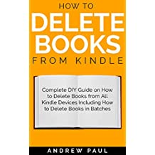 How to Delete Books from Kindle: Complete DIY Guide on How to Delete Books from All Kindle Devices Including How to Delete Books in Batches (English Edition)