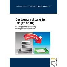 Die tagesstrukturierte Pflegeplanung: Ein Beitrag zur Entbürokratisierung der Pflegeprozess-Dokumentation