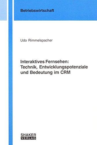 Interaktives Fernsehen: Technik, Entwicklungspotenziale und Bedeutung im CRM (Berichte aus der Betriebswirtschaft)