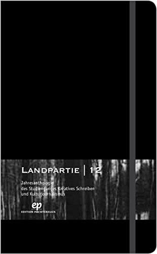 Landpartie 12 - Die Jahresanthologie des Hildesheimer Studiengangs Kreatives Schreiben und Kulturjournalismus