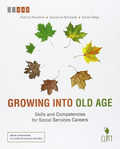 Growing into old age. Skills and competencies for social services careers. Per le Scuole superiori. Con e-book. Con espansione online [Lingua inglese]