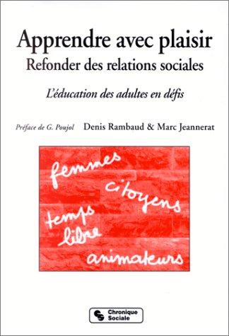 APPRENDRE AVEC PLAISIR. Refonder des relations sociales, l'éducation des adultes en défis par Denis Rambaud, Marc Jeannerat