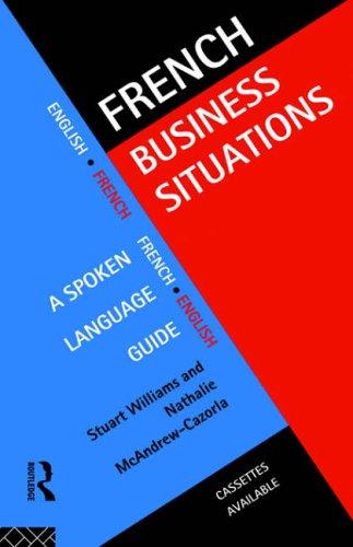 French Business Situations: A Spoken Language Guide par Stuart Williams, Nathalie McAndrew Cazorla
