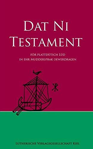 Dat Ni Testament: för plattdütsch Lüd in ehr Muddersprak oewerdragen