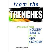 From the Trenches: Strategies from Industry Leaders on the New e-Conomy: Strategies from the Industry Leaders on the New E-conomy