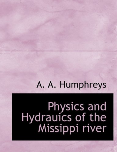 Physics and Hydrauics of the Missippi river