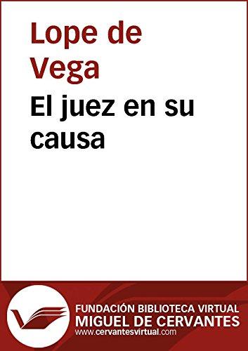 El juez en su causa (Biblioteca Virtual Miguel de Cervantes) por Lope De Vega