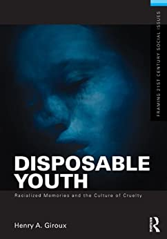 Disposable Youth: Racialized Memories, and the Culture of Cruelty par [Giroux, Henry A.]