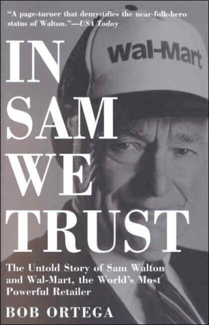 in-sam-we-trust-the-untold-story-of-sam-walton-wal-mart-the-worlds-most-powerful-retailer