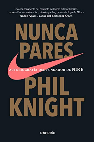 Nunca Pares: Autobiografía del Fundador de Nike / Shoe Dog: A Memoir by the Creator of Nike por Phil Knight
