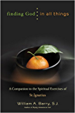 Finding God in All Things: A Companion to the Spiritual Exercises of St. Ignatius: Companion to the Spiritual Exercises of St.Ignatius