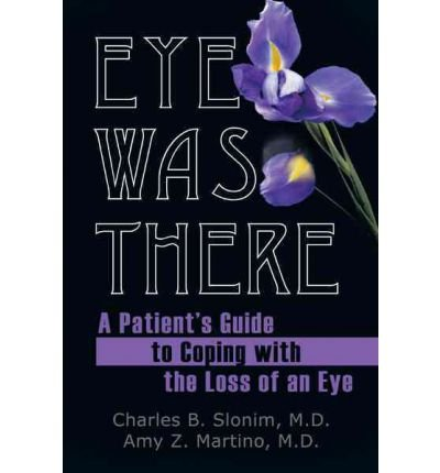 [(Eye Was There: A Patient's Guide to Coping with the Loss of an Eye)] [Author: M D Slonim] published on (July, 2011)