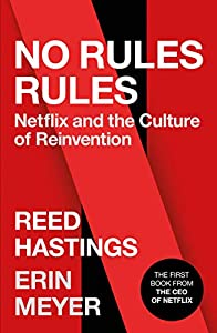 No Rules Rules: Netflix and the Culture of Reinvention (English Edition)