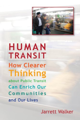 Human Transit: How Clearer Thinking about Public Transit Can Enrich Our Communities and Our Lives por Jarret Walker