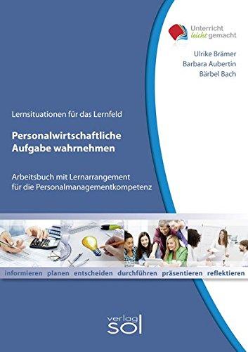 Lernfeld: Personalwirtschaftliche Aufgaben wahrnehmen: Arbeitsbuch mit Lernarrangement für die Personalmanagementkompetenz (Unterricht-leicht-gemacht)