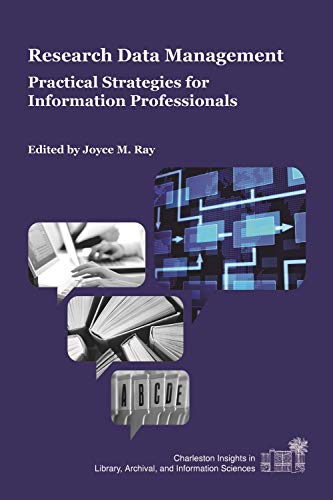 Research Data Management: Practical Strategies for Information Professionals (Charleston Insights in Library, Archival, and Information Sciences)