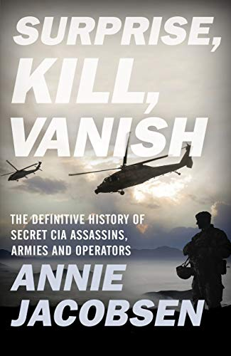 Surprise, Kill, Vanish: The Definitive History of Secret CIA Assassins, Armies and Operators (English Edition)