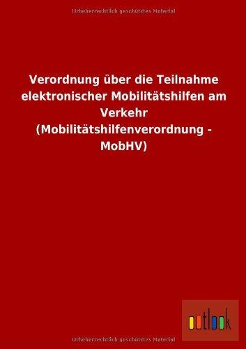 Verordnung über die Teilnahme elektronischer Mobilitätshilfen am Verkehr (Mobilitätshilfenverordnung - MobHV)