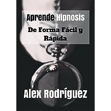 Aprende hipnosis de forma fácil y rápida: Cómo hipnotizar a cualquier persona, en cualquier situación (Hipnosis fácil y rápida nº 1)