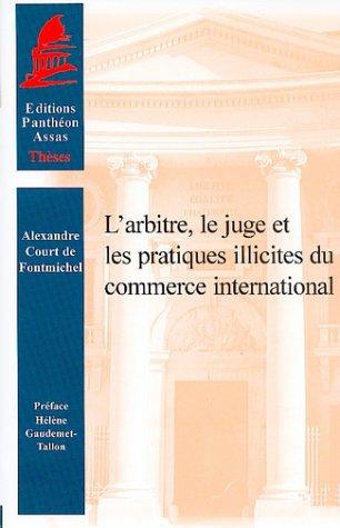 L'arbitre, le juge et les pratiques illicites du commerce international par A. Fontmichel