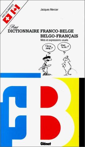 Petit dictionnaire franco-belge/Belgo-français. Mots et Expressions usuels