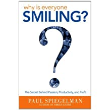 Why is Everyone Smiling? The Secret Behind Passion, Productivity, and Profit by Paul Spiegelman (2012-10-15)