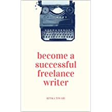 Become a Successful Freelance Writer: Work from home and make more money writing (English Edition)