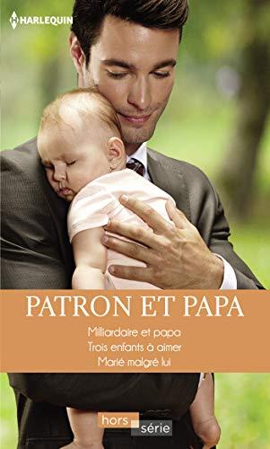 Patron et papa : Milliardaire et papa - Trois enfants à aimer - Marié malgré lui (Hors Série)