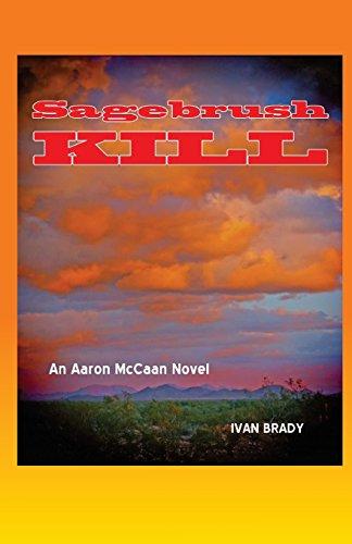 Sagebrush Kill: An Aaron McCaan Novel: Volume 1 (Aaron McCaan Mysteries)