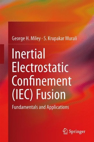 Inertial Electrostatic Confinement (IEC) Fusion: Fundamentals and Applications by George H. Miley (2013-12-13)