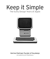 Keep It Simple: The Early Design Years of Apple by Hartmut Esslinger (2014-01-07)