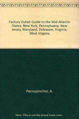 Factory Outlet Guide to the Mid-Atlantic States: New York, Pennsylvania, New Jersey, Maryland, Delaware, Virginia, West Virginia