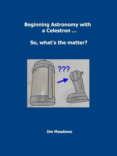 Beginning Astronomy with a Celestron … So, what's the matter? (English Edition)