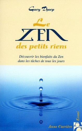Le zen des petits riens : Découvrir les bienfaits du Zen dans les tâches de tous les jours par Gary Thorp