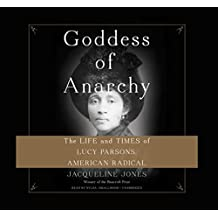 Goddess of Anarchy: The Life and Times of Lucy Parsons, American Radical: Library Edition