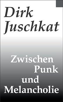 Zwischen Punk und Melancholie von [Juschkat, Dirk]