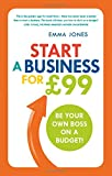 Start a Business for £99: Be Your Own Boss on a Budget